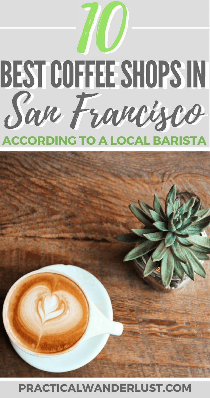 The 10 Best Coffee Shops In San Francisco A Local Barista S Guide Foodie Travel Best Coffee Shop San Francisco Shopping