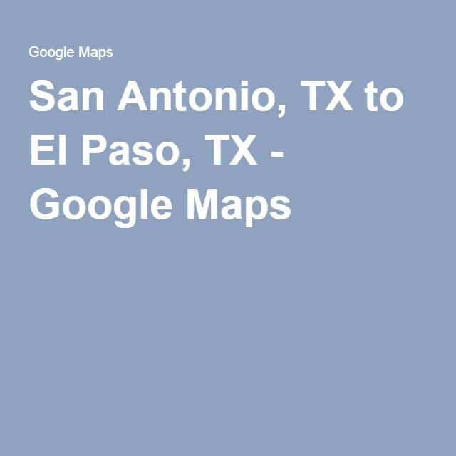 San Antonio, TX to El Paso, TX - Google Maps | Texas & New Mexico ...