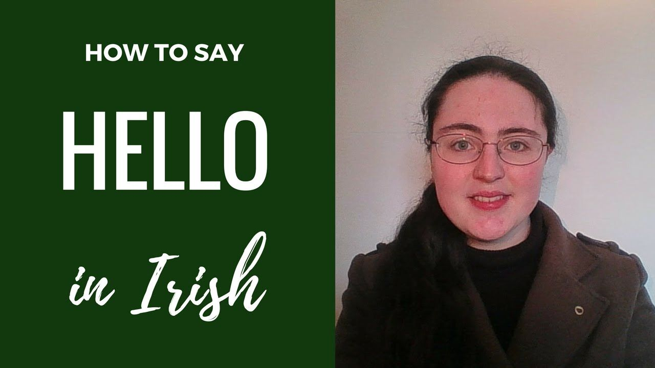 How To Say Hello In Irish Gaelic Youtube How To Say Hello Irish Irish Language