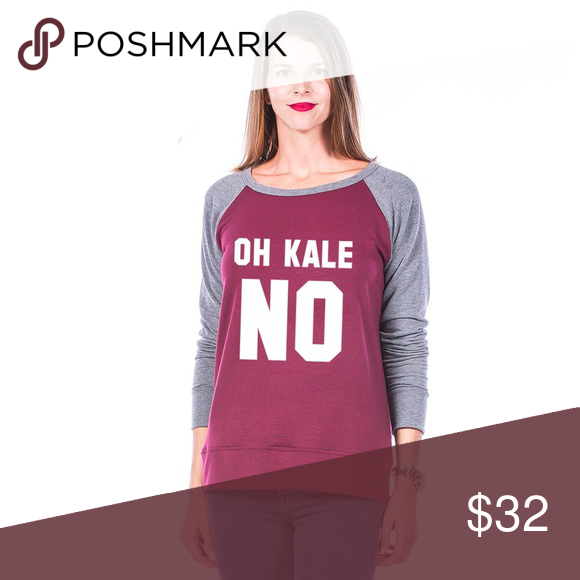 Oh Kale No women's Sweatshirt ~ Adorable Oh Kale No Sweatshirt! Adorable ~ long sleeve light weight sweatshirt 62% poly, 34% rayon, 4% spandex ~ Sizes available in small ~ XL ~ 4 color options ~ this listing is for the maroon/grey. Tops Sweatshirts & Hoodies