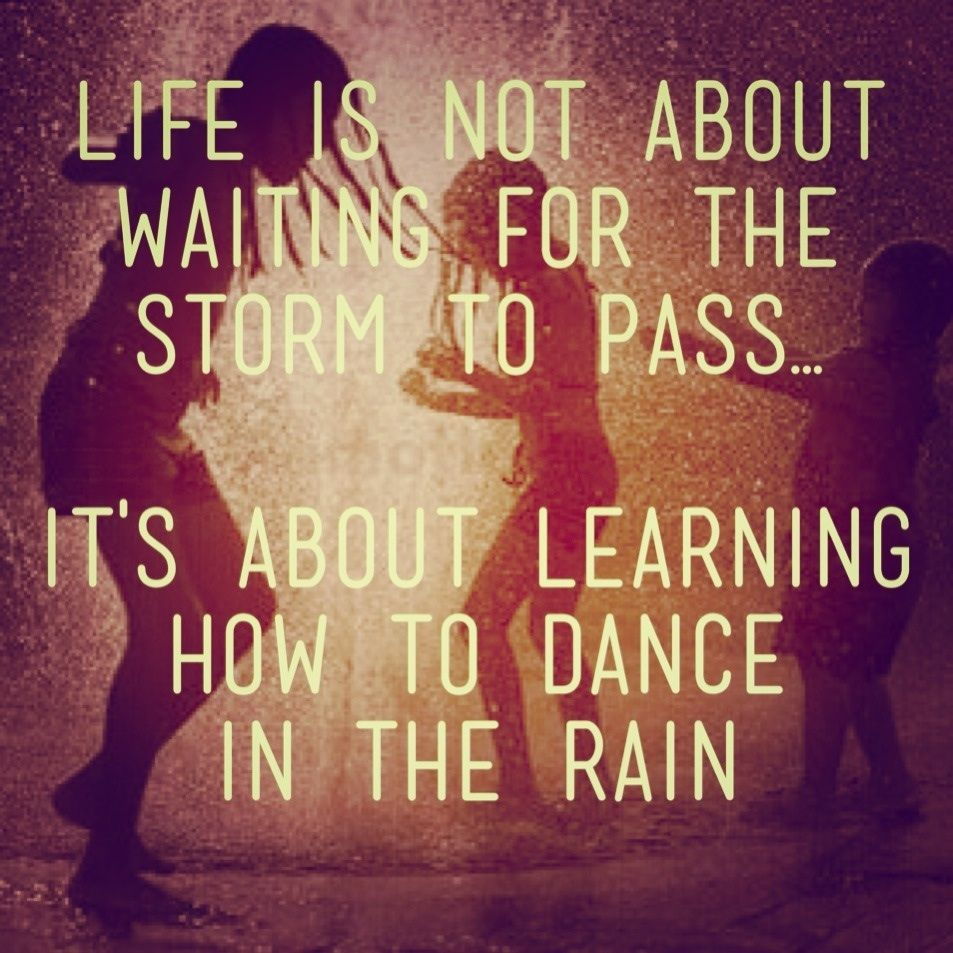 Life Dancing In The Rain Quote Life Is Not About Waiting For The Storm To Passits About