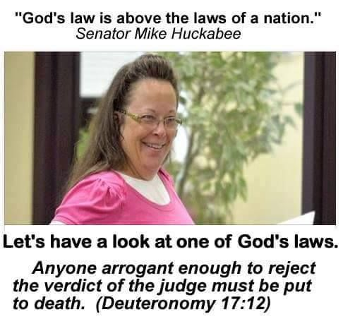 "Kim Davis, like so many, uses the Bible in unrelated sound bytes to justify bigotry and hypocrisy. These people don't even know that the verse before the one justifying homophobia and related hate crimes calls it an abomination to eat shellfish, too. Better not be hittin' the all-you-can-eat shrimp bar, Mrs.(x4) Davis! In Biblical context, an abomination is simply ""outside of ritual,"" not a damnation. ""STOP PUTTING WORDS IN MY MOUTH."" - God"