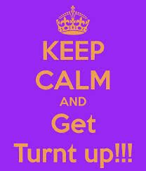 keep calm and turn up - Google Search | Keep Calm Quotes ...
