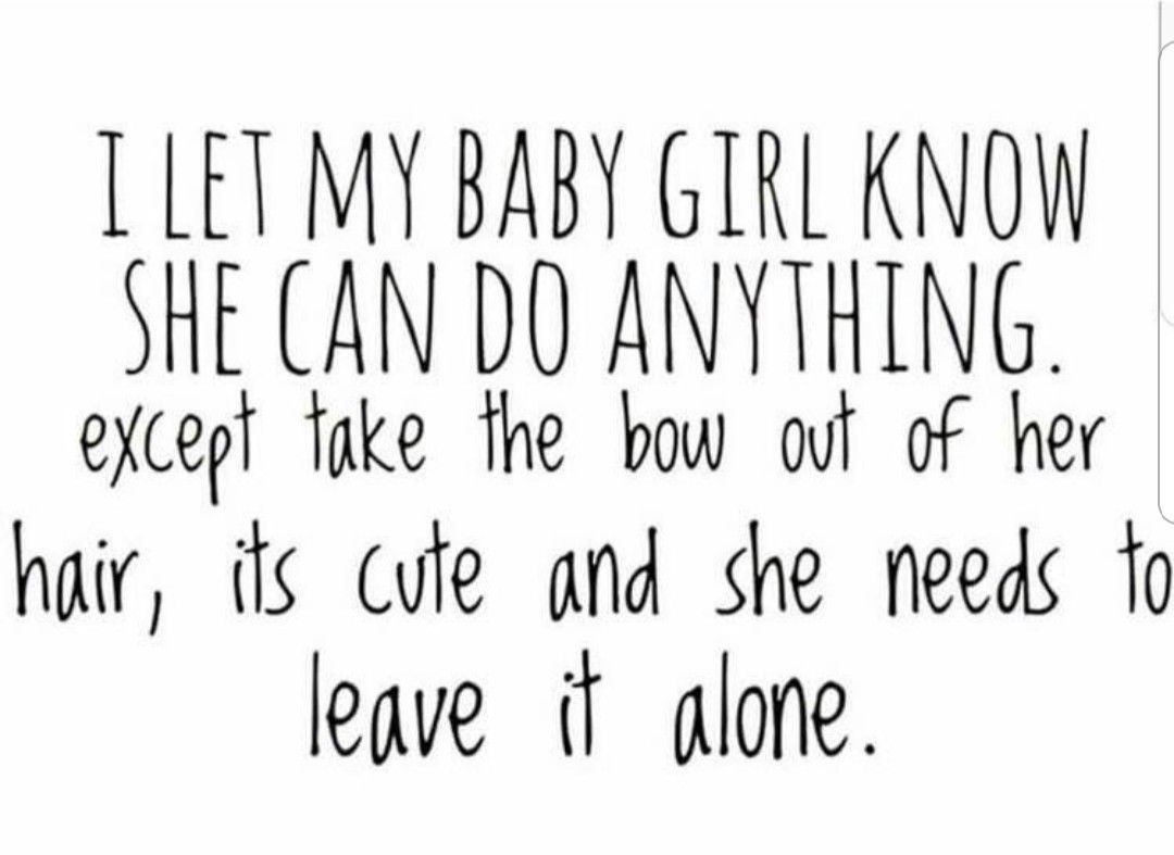 Baby Girl Can Do Anything But Leave That Bow Alone Girl Mom Quotes Mom Quotes Funny Baby Quotes