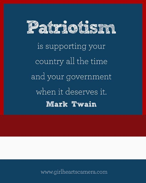 Mark Twain Patriotism Is Supporting Your Country All The Time And Your Government When It Deserves It Mark Twain Quotes Patriotic I Love America