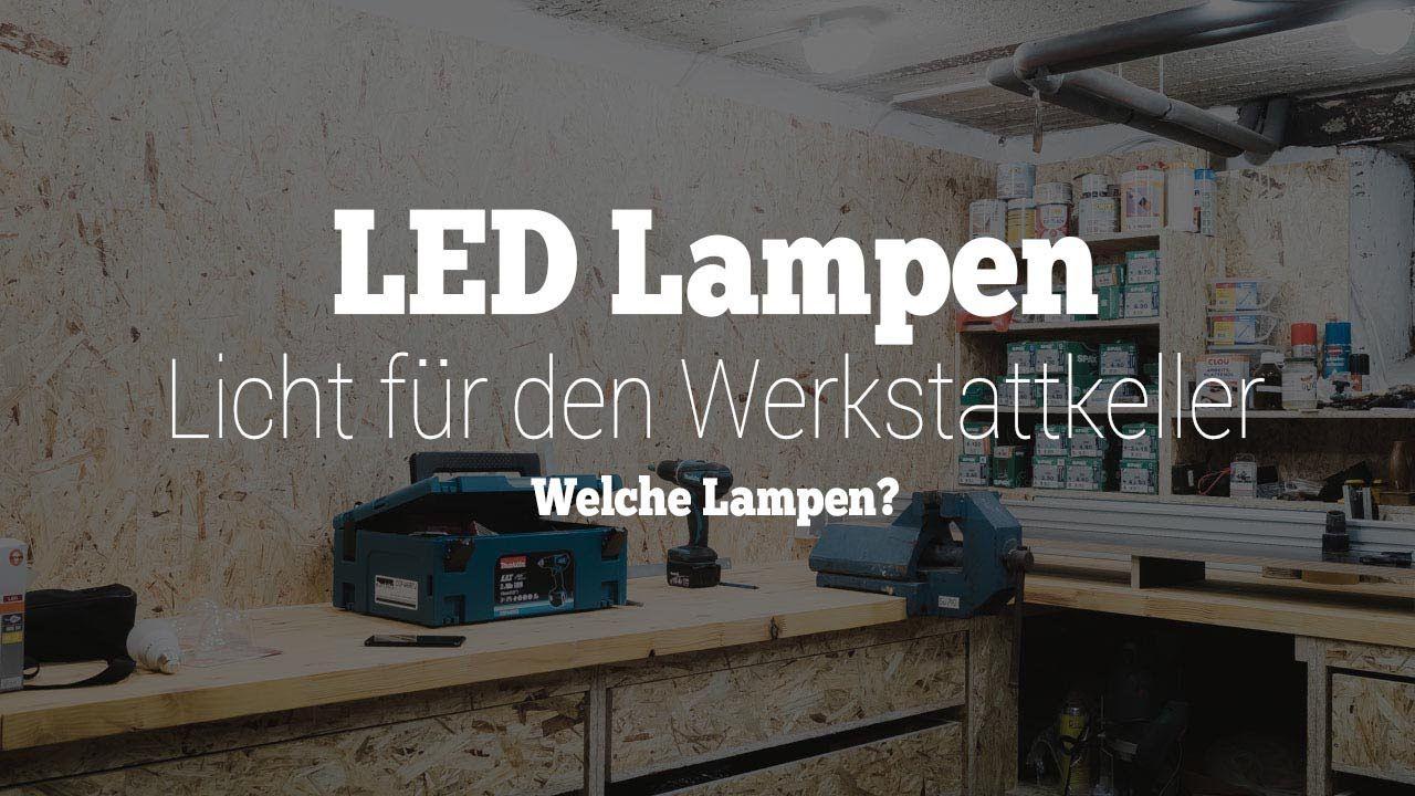 Led Lampen Die Richtige Beleuchtung Fur Den Werkstattkeller Werksta Led Lampe Richtige Beleuchtung Led