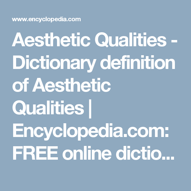 Aesthetic Qualities   Dictionary Definition Of Aesthetic Qualities    Encyclopedia.com: FREE Online Dictionary
