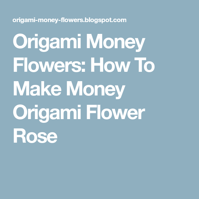 Origami Money Flowers How To Make Money Origami Flower Rose