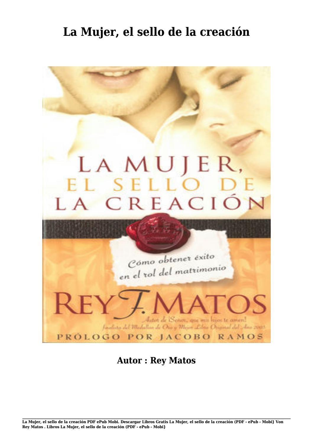 Descargar Libros Gratis La Mujer, El Sello De La Creación Von Rey Matos (pdf Epub Mobien 2019 ... @tataya.com.mxen 2019 ... @tataya.com.mx 2021