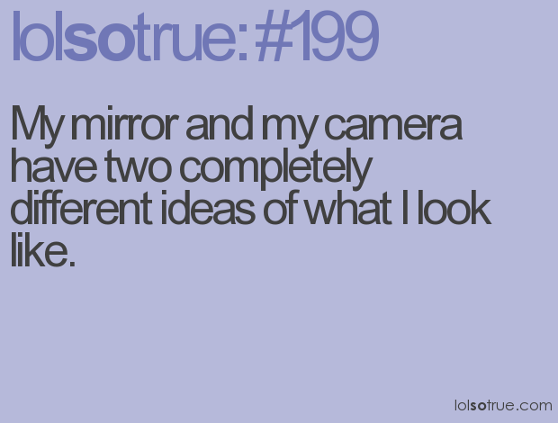 My Mirror And My Camera Funny Quotes About Life Life Humor Funny Quotes