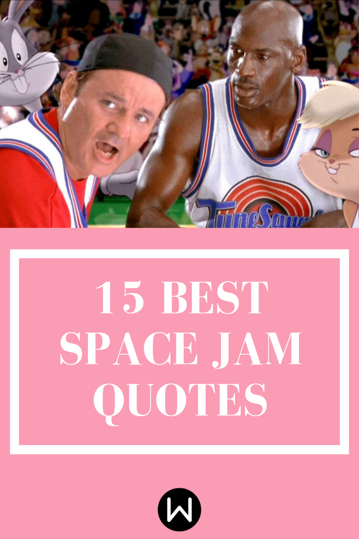 These Space Jam Quotes Will Leave You Feeling All Sorts Of Nostalgic Jam Quote Space Jam Funny Quotes