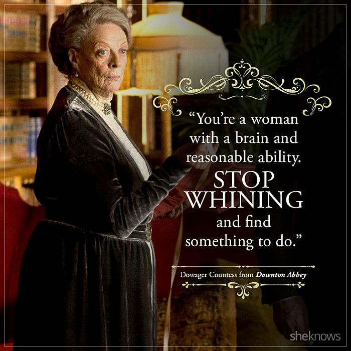 Dowager Countess Best Quotes On Downton Abbey Will Live On In Infamy Downton Abbey Downton Abbey Quotes Best Quotes