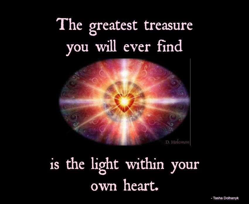 The Greatest Treasure You Will Ever Find Is The Light Within Your Own Heart  . ONE LOVE (((♥))) TheLightworkers