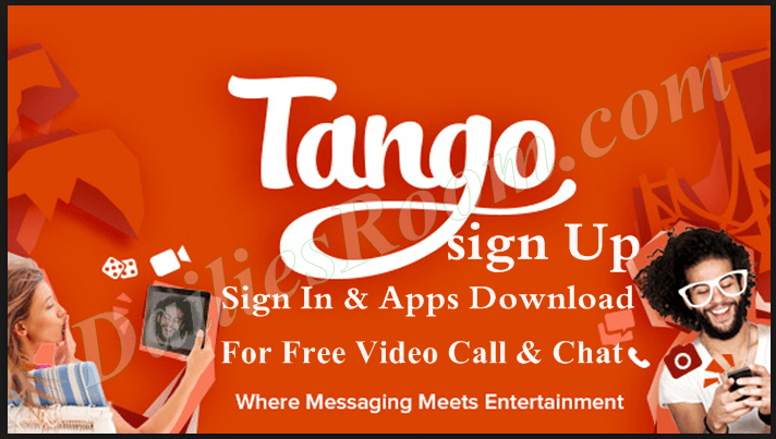 Tango sign Up, Tango Sign In Tango Apps Download For