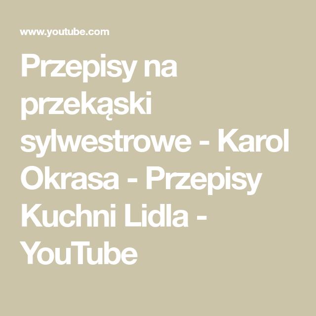 Przepisy Na Przekaski Sylwestrowe Karol Okrasa Przepisy Kuchni Lidla Youtube