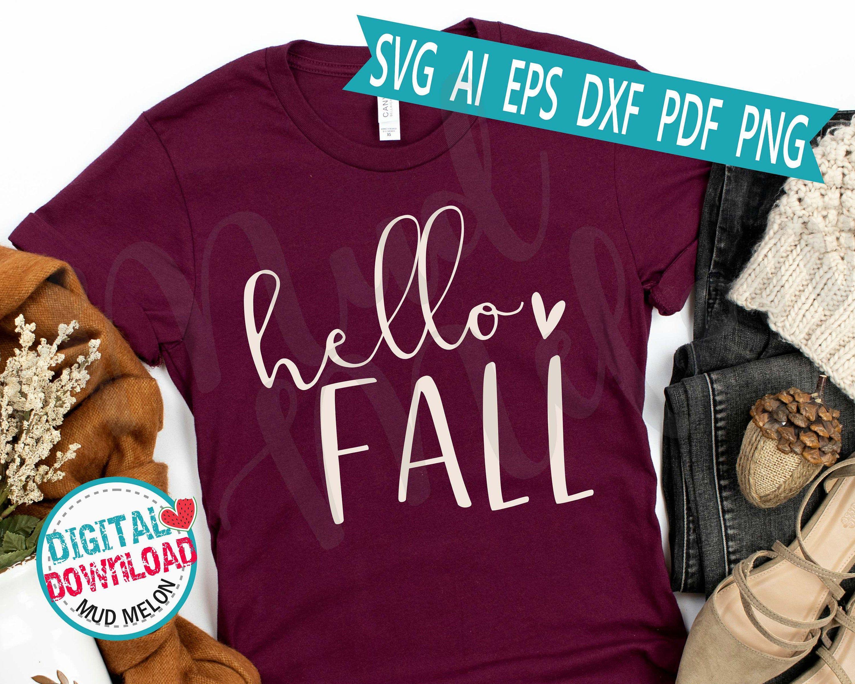 Hello Fall Svg Eps Dxf Pdf Png Jpg Fall Saying And Autumn Etsy In 2020 Fall Shirts Vinyl Autumn T Shirts Fall Tee Shirts