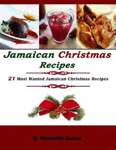 Jamaican christmas recipes 21 most wanted jamaican christmas jamaican christmas recipes 21 most wanted jamaican christmas recipes kindle purchase price 299 forumfinder Gallery