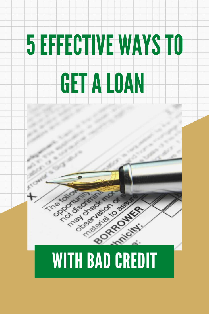 5 Effective Ways To Get A Loan With Bad Credit In 2020 Bad Credit Get A Loan Loans For Bad Credit