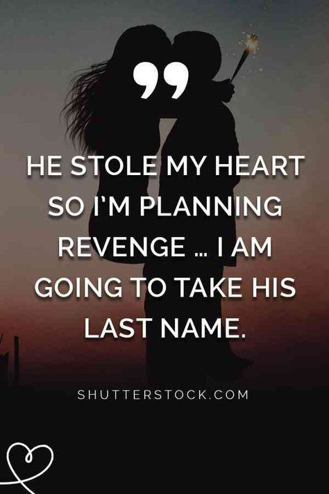 """""""He stole my heart so I'm planning revenge … I am going to take his last name."""" — Unknown #quotes #relatable #relatablequotes #cornyquotes"""