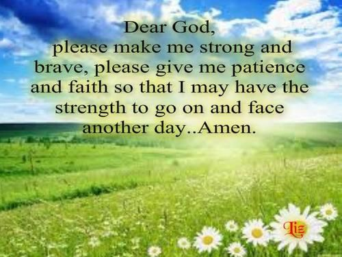 Dear God Pleas Make Me Strong And Brave Please Give Me Patience