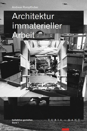 Architektur immaterieller Arbeit Author: Andreas Rumpfhuber
