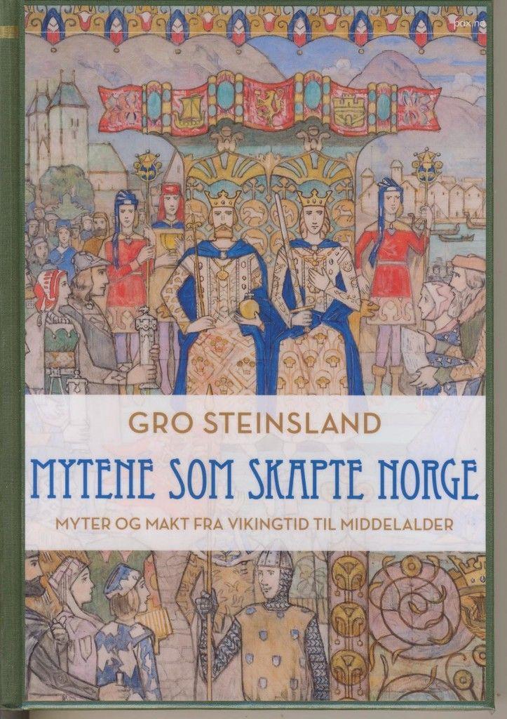 Mytene Som Skapte Norge Myter Og Makt Fra Vikingtid Til Middelalder Middelalder Norge Makt