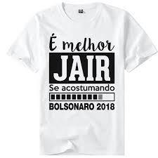 Resultado De Imagem Para Camisas Bolsonaro é Melhor Jair Se
