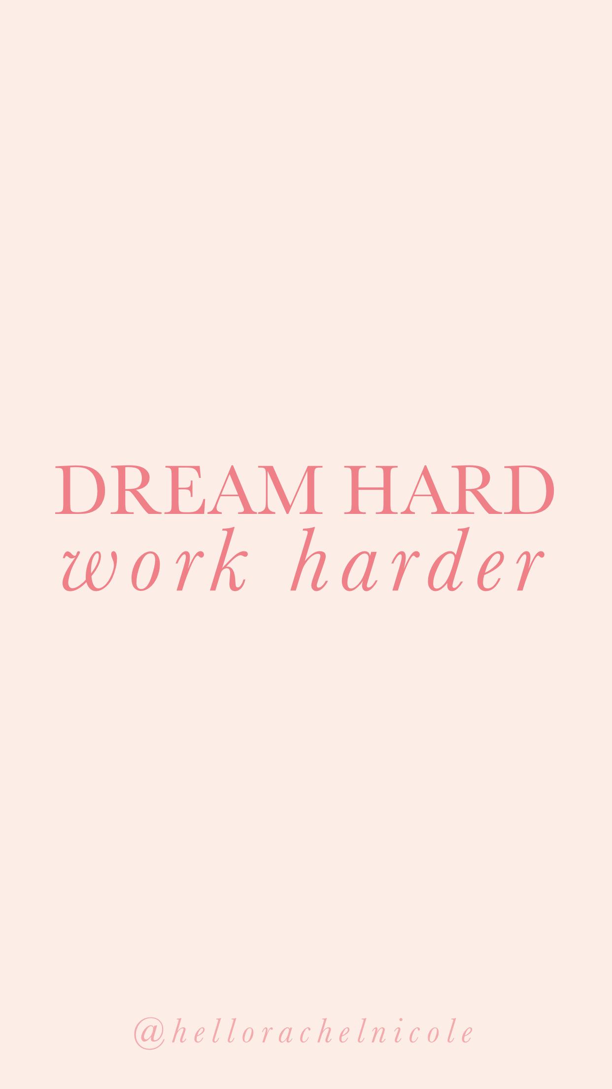 Dream Hard Work Harder Rachel Nicole Designs Work Quotes Funny Hard Work Quotes Work Quotes