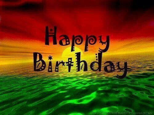 Pin By Wanda Thomas On Happy Birthday Bob Marley Birthday Happy Birthday Black Birthday Blessings