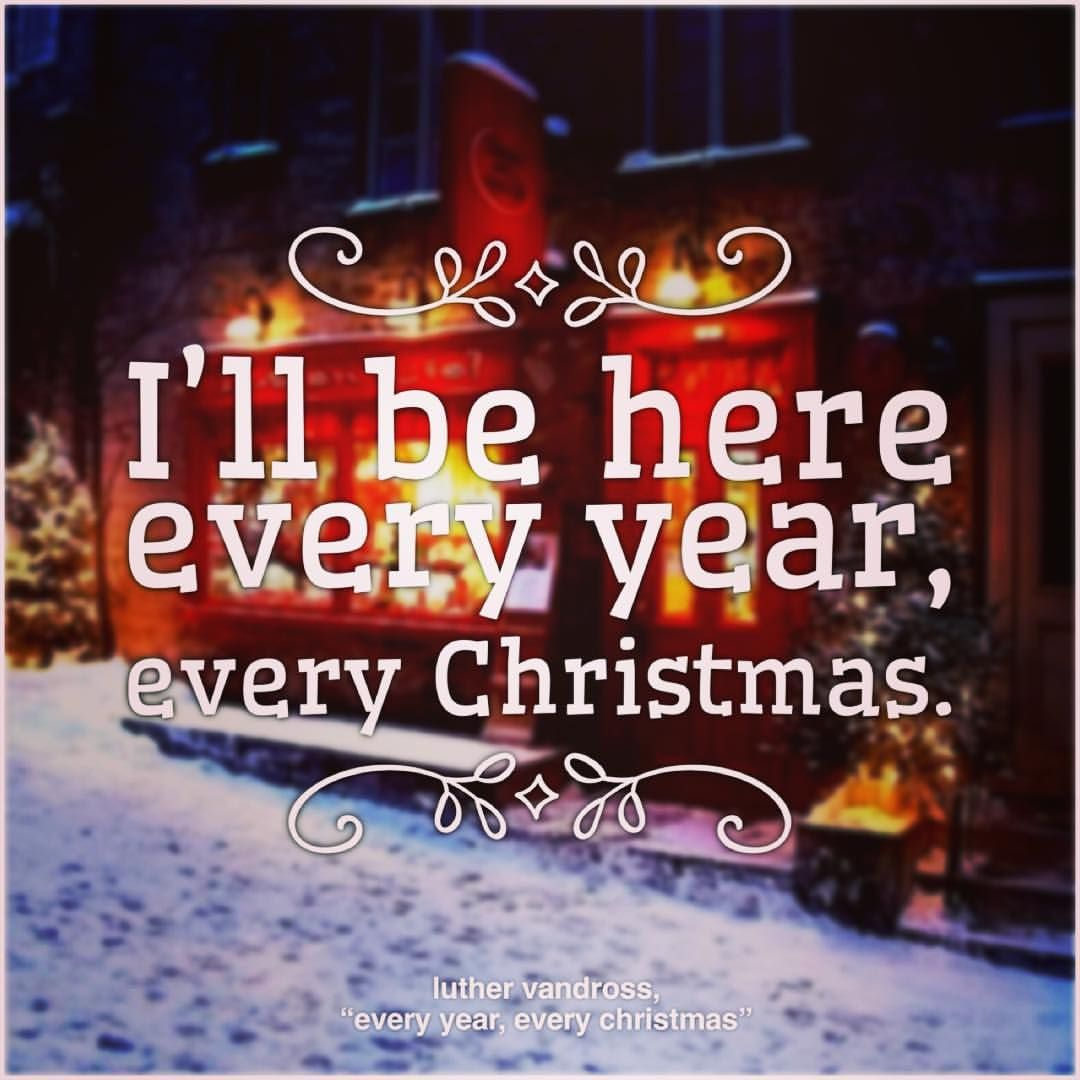 """I'll be here every year, every Christmas."""" - Luther Vandross ..."""