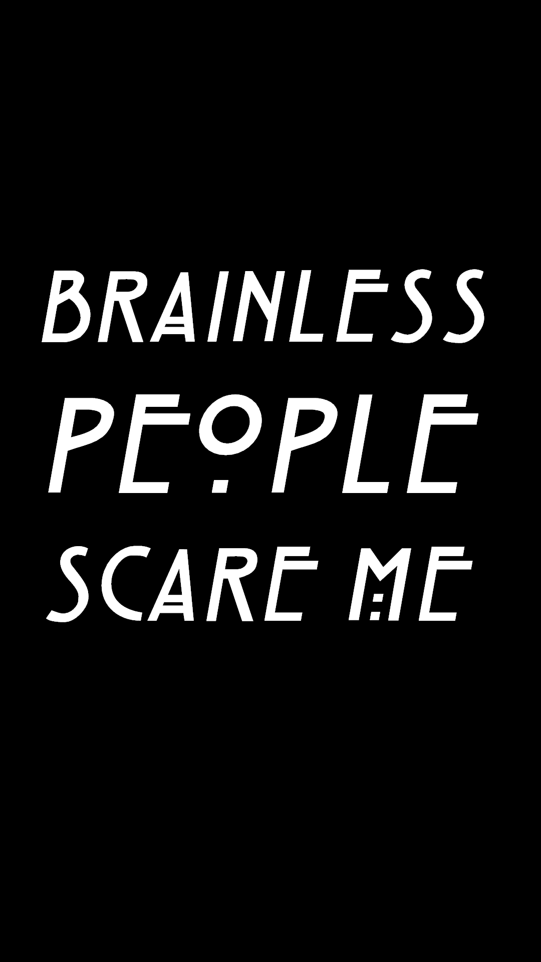 Brainless People Scare Me Hd Phone Wallpaper Or Lockscreen Hd Phone Wallpapers I Am Scared Phone Wallpaper