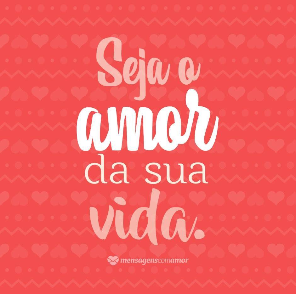 Seja o amor da sua vida mensagens amor quotes frases pessoas