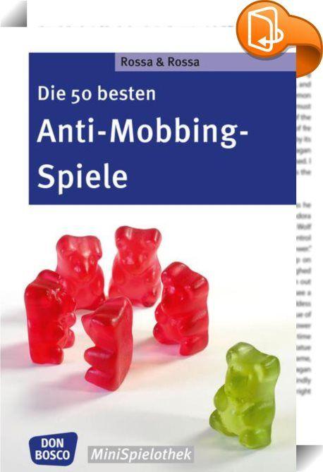 Die 50 besten Anti-Mobbing-Spiele    ::  Mobbing unter Schülern meint, einen Mitschüler mittels sprachlicher, psychischer oder körperlicher Gewalt fertig zu machen. Übungen zur Prävention und für akute Situationen.