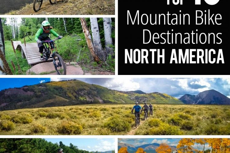 The Top 10 Mountain Bike Destinations In North America Mountain