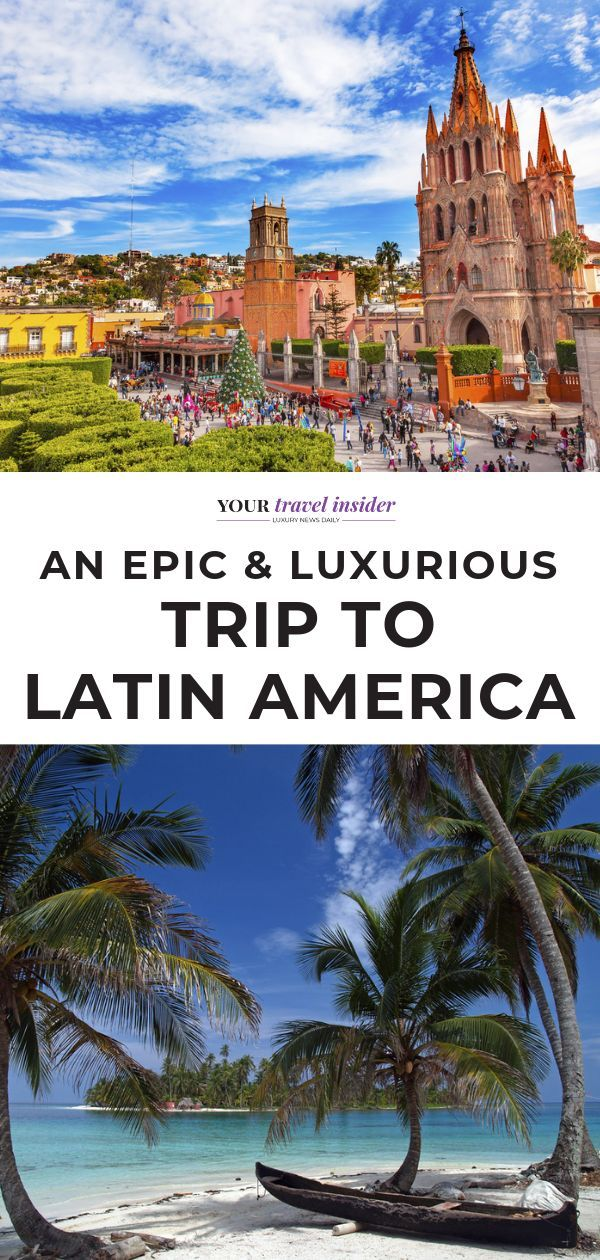 Take an Epic Trip to Latin America in Luxury
