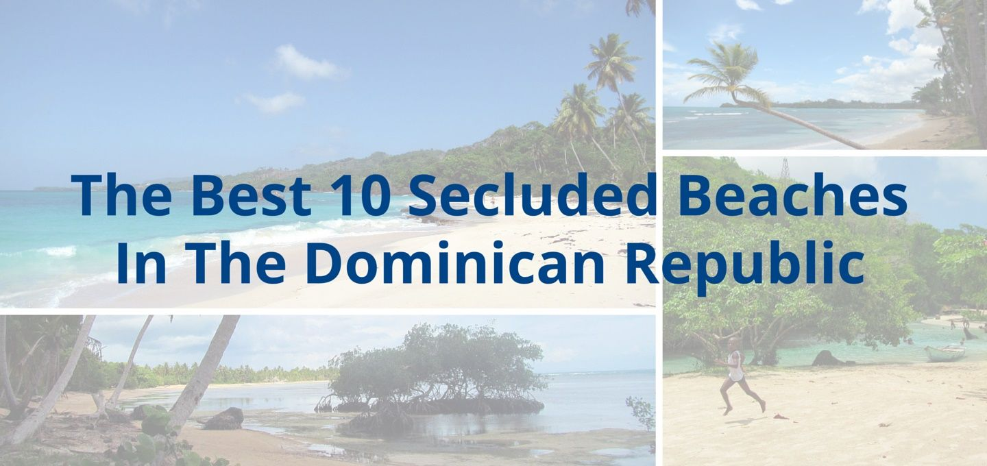 The best 10 secluded dominican republic beaches for Dominican republic vacation ideas