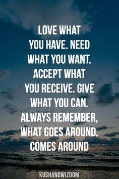 Love What You Have Need What You Want Accept What You Receive