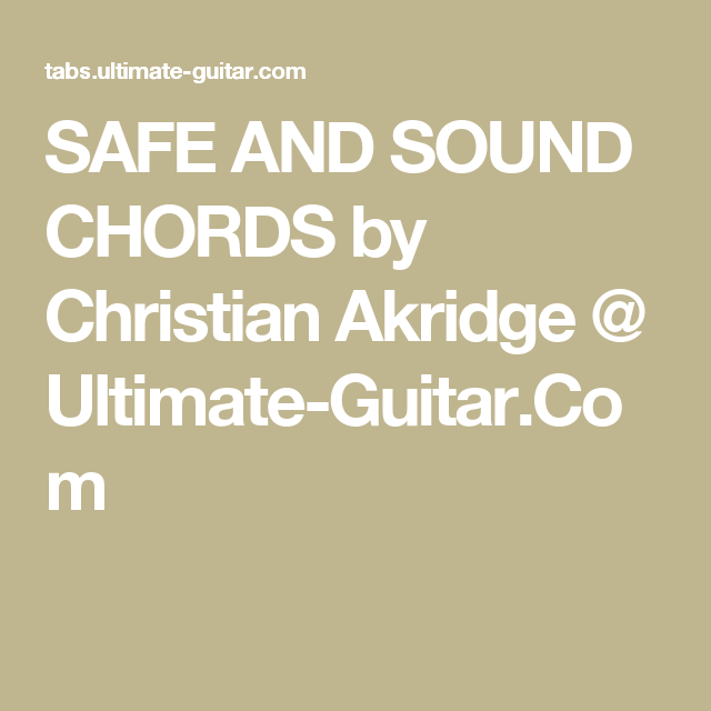 SAFE AND SOUND CHORDS by Christian Akridge @ Ultimate-Guitar.Com ...