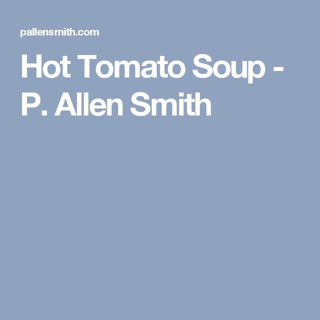 Hot Tomato Soup - P. Allen Smith
