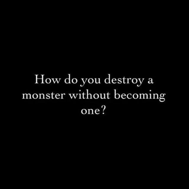 How do you destroy a monster without becoming one?