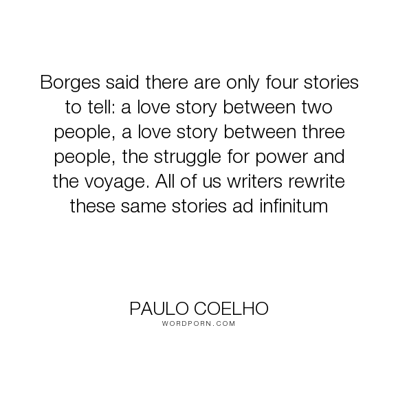 Paulo Coelho  Borges Said There Are Only Four Stories To Tell A