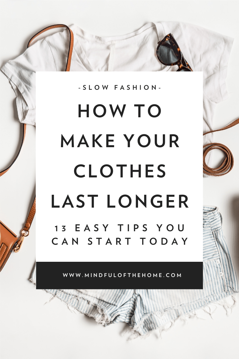 Mastering how to take care of your clothing is crucial for creating a sustainable wardrobe. Learn ways to make your clothes last longer to start practicing slow fashion. Read these simple tips to find out how! #slowfashion #sustainablefashion #sustainability #sustainableliving #slowmovement #mindfulofthehome #ecofriendlyliving #slowliving