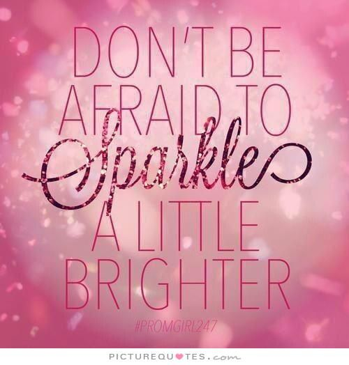 Dont be afraid to sparkle a little brighter you have so much to dont be afraid to sparkle a little brighter pink quote voltagebd Images