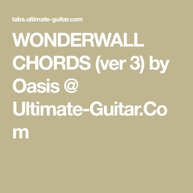 Wonderwall Chords Ver 3 By Oasis Ultimate Guitar Gitaar