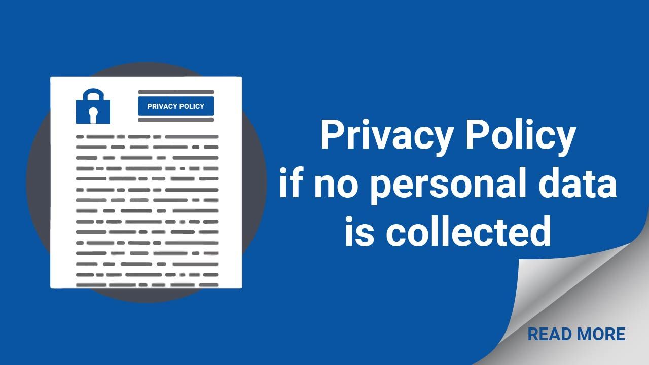A Privacy Policy If No Personal Data Is Collected Privacy Policy Policies Data