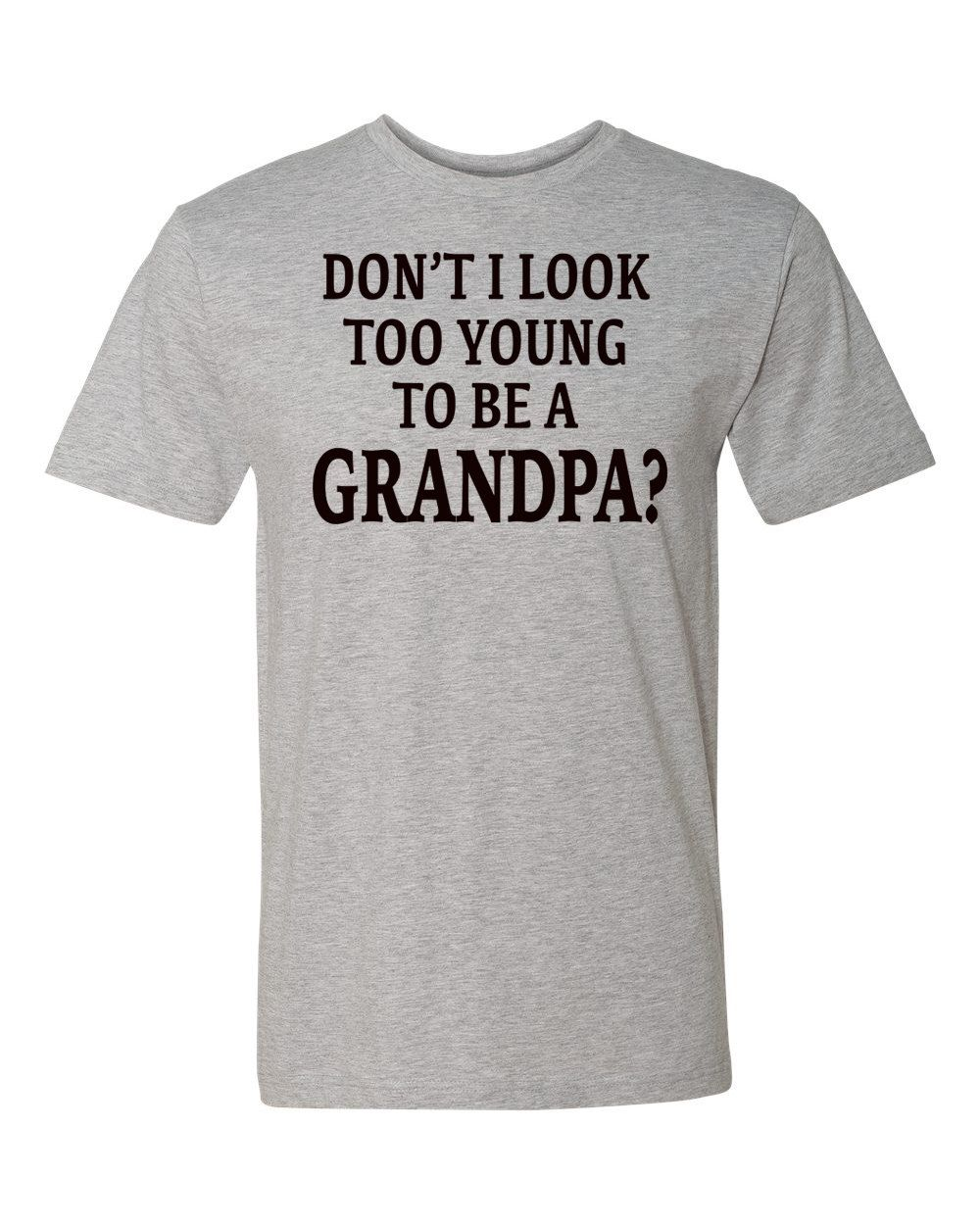 Don't I Look To Young To Be A Grandpa? Unisex Shirt - Grandpa Shirt - Grandpa Gift by FamilyTeeStore on Etsy