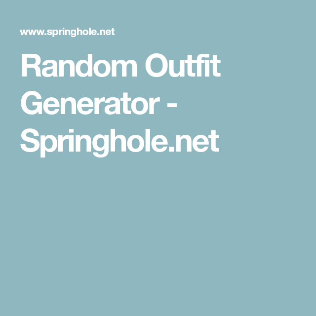 Random Outfit Generator - Springhole net | Capitol Couture in 2019