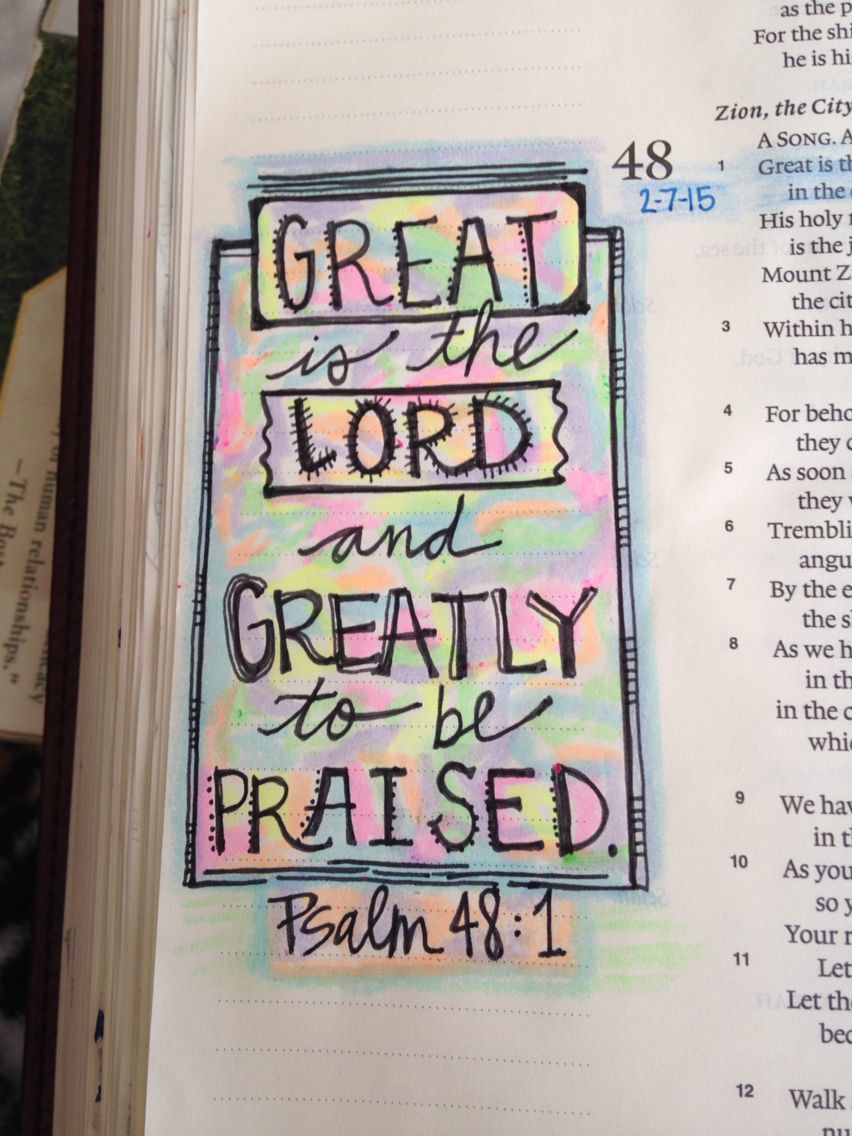 GREAT is the LORD and GREATLY to be PRAISED. -Psalm 48:1