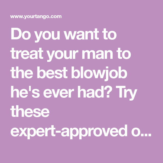 How to give your boyfriend the best head ever