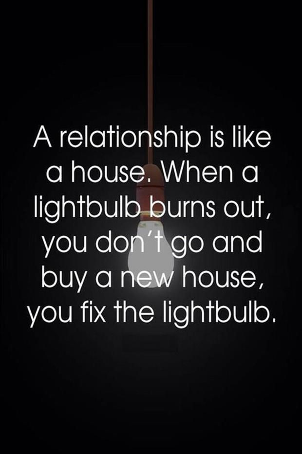 Fixing A Relationship Quotes A relationship is like a house. When a lightbulb turns | My  Fixing A Relationship Quotes